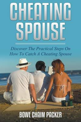 Cheating Spouse: Discover the Practical Steps on How to Catch a Cheating Spouse (Paperback)