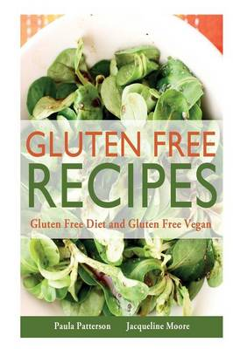 Gluten Free Recipes: Gluten Free Diet and Gluten Free Vegan (Paperback)