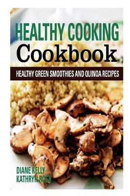 Healthy Cooking Cookbook: Healthy Green Smoothies and Quinoa Recipes (Paperback)