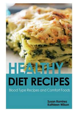 Healthy Diet Recipes: Blood Type Recipes and Comfort Foods (Paperback)