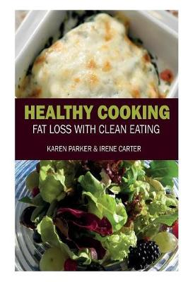 Healthy Cooking: Fat Loss with Clean Eating (Paperback)