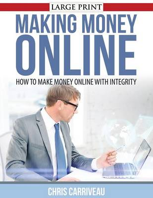 Making Money Online: How to Make Money Online with Integrity (Paperback)