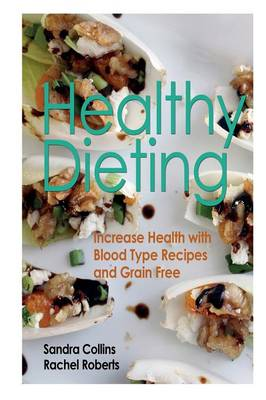 Healthy Dieting: Increase Health with Blood Type Recipes and Grain Free (Paperback)