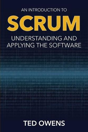 An Introduction to Scrum: Understanding and Applying the Software (Paperback)