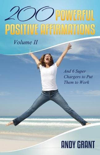 200 Powerful Positive Affirmations Volume II and 6 Super Chargers to Put Them to Work (Paperback)