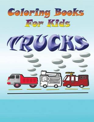 Coloring Books for Kids: Trucks (Paperback)