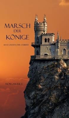 Marsch Der Konige (Band 2 Im Ring Der Zauberei) (Hardback)