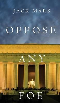 Oppose Any Foe (a Luke Stone Thriller-Book 4) (Hardback)