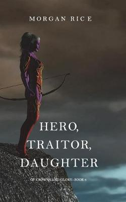 Hero, Traitor, Daughter (of Crowns and Glory-Book 6) (Paperback)