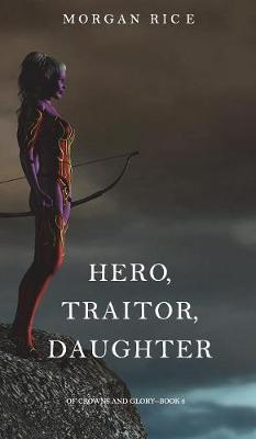 Hero, Traitor, Daughter (of Crowns and Glory-Book 6) (Hardback)