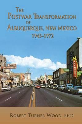 The Postwar Transformation of Albuquerque, New Mexico, 1945-1972 (Paperback)