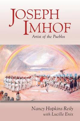 Joseph Imhof, Artist of the Pueblos (Softcover) (Paperback)