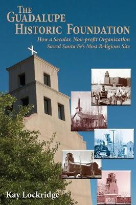 The Guadalupe Historic Foundation: How a Secular, Non-Profit Organization Saved Santa Fe's Most Religious Site (Paperback)