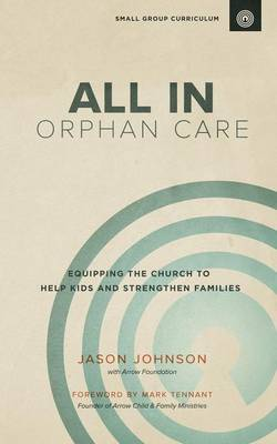 All in Orphan Care: Equipping the Church to Help Kids and Strengthen Families (Paperback)