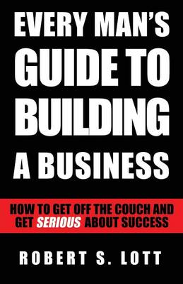 Every Man's Guide to Building a Business (Paperback)