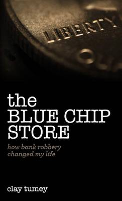 The Blue Chip Store: How Bank Robbery Changed My Life (Hardback)