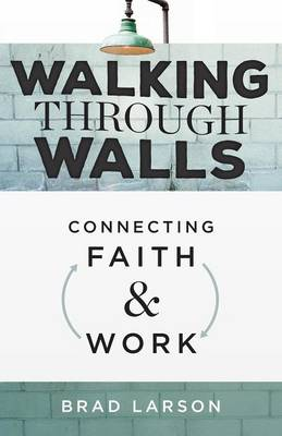 Walking Through Walls: Connecting Faith and Work (Paperback)