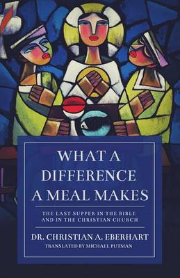 What a Difference a Meal Makes: The Last Supper in the Bible and in the Christian Church (Paperback)