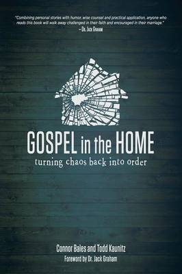 Gospel in the Home: Turning Chaos Back Into Order (Paperback)