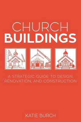 Church Buildings: A Strategic Guide to Design, Renovation, and Construction (Paperback)