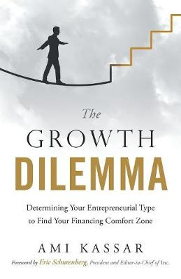 The Growth Dilemma: Determining Your Entrepreneurial Type to Find Your Financing Comfort Zone (Paperback)