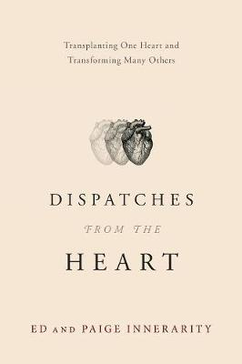 Dispatches from the Heart: Transplanting One Heart and Transforming Many Others (Paperback)