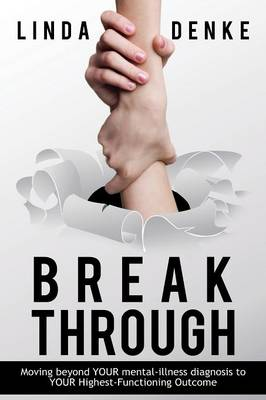 Breakthrough - Moving Beyond Your Mental-Illness Diagnosis to Your Highest-Functioning Outcome (Paperback)