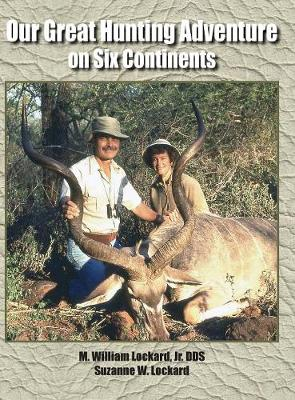 Our Great Hunting Adventure on Six Continents: 48 Years of Hunting Experience on Six Continents (Hardback)