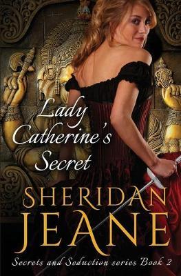 Lady Catherine's Secret: Secrets and Seduction Book 2 (Paperback)