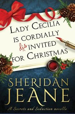 Lady Cecilia Is Cordially Disinvited for Christmas: A Secrets and Seduction Novella - Secrets and Seduction 0.5 (Paperback)