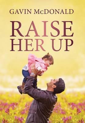 Raise Her Up (Hardback)