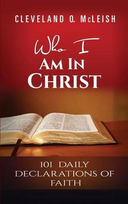 Who I Am in Christ: 101 Daily Declarations of Faith (Paperback)