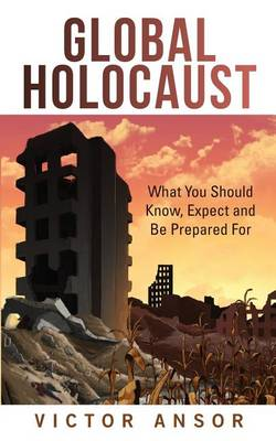 Global Holocaust: What You Should Know, Expect and Be Prepared for (Paperback)