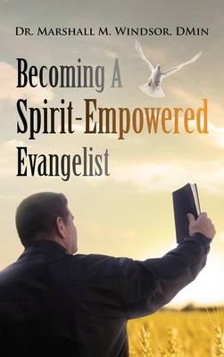 Becoming a Spirit-Empowered Evangelist (Hardback)