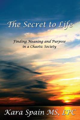 The Secret to Life: Finding Meaning and Purpose in a Chaotic Society (Paperback)