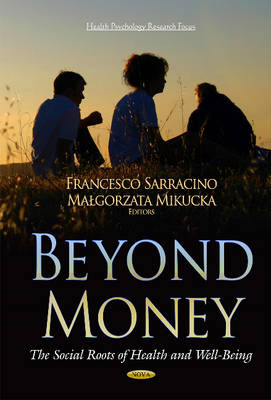 Beyond Money: The Social Roots of Health and Well-Being (Hardback)
