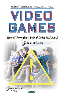 Video Games: Parents' Perceptions, Role of Social Media & Effects on Behavior (Hardback)