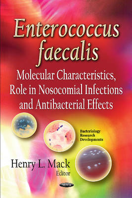 Enterococcus faecalis: Molecular Characteristics, Role in Nosocomial Infections & Antibacterial Effects (Hardback)