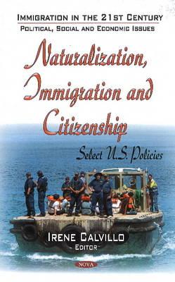 Naturalization, Immigration & Citizenship: Select U.S. Policies (Hardback)