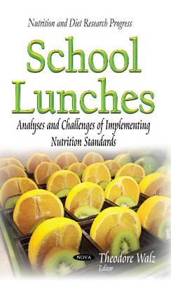 School Lunches: Analyses & Challenges of Implementing Nutrition Standards (Hardback)
