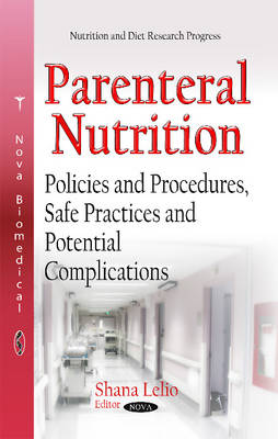 Parenteral Nutrition: Policies & Procedures, Safe Practices & Potential Complications (Hardback)