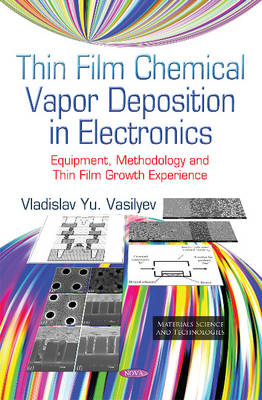 Thin Film Chemical Vapor Deposition in Electronics: Equipment, Methodology and Thin Film Growth Experience (Hardback)