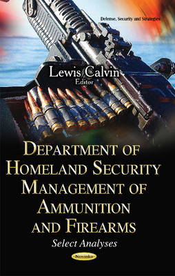 Department of Homeland Security Management of Ammunition & Firearms: Select Analyses (Paperback)