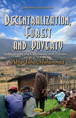 Decentralization, Forest and Poverty: Framework and Case Studies from Ethiopia (Hardback)