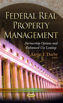 Federal Real Property Management: Partnership Options and Enhanced Use Leasing (Hardback)