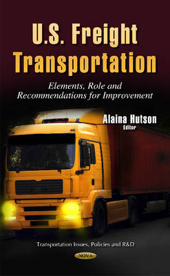 U.S. Freight Transportation: Elements, Role & Recommendations for Improvement (Hardback)