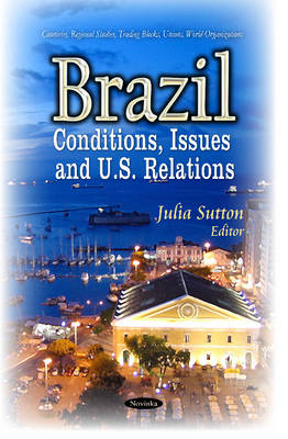Brazil: Conditions, Issues & U.S. Relations (Paperback)