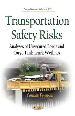 Transportation Safety Risks: Analyses of Unsecured Loads & Cargo Tank Truck Wetlines (Paperback)