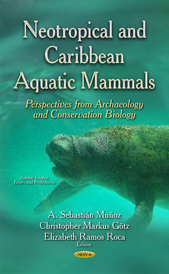 Neotropical & Caribbean Aquatic Mammals: Perspectives from Archaeology & Conservation Biology (Hardback)
