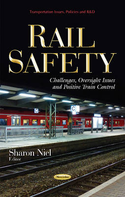 Rail Safety: Challenges, Oversight Issues & Positive Train Control (Paperback)